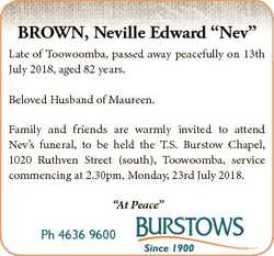 "BROWN, Neville Edward ""Nev"" Late of Toowoomba, passed away peacefully on 13th July 2018, a..."