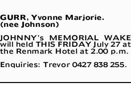 GURR, Yvonne Marjorie. (nee Johnson)   JOHNNY's MEMORIAL WAKE will held THIS FRIDAY July...