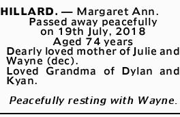 HILLARD. _ Margaret Ann. Passed away peacefully on 19th July, 2018 Aged 74 years Dearly loved mot...