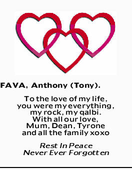 FAVA, Anthony (Tony). To the love of my life, you were my everything, my rock, my qalbi. With all...