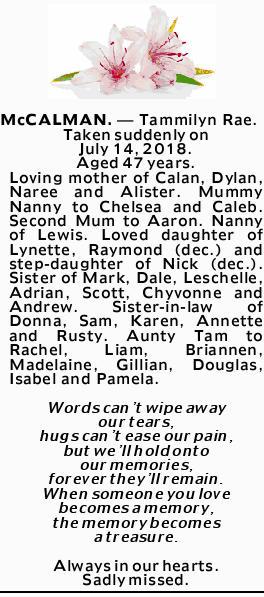McCALMAN.- Tammilyn Rae.   Taken suddenly on July 14, 2018.   Aged 47 years.   ...