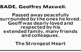 BADE, Geoffrey Maxwell.   Passed away peacefully surrounded by the ones he loved. Geoff was d...