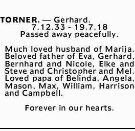 TORNER. _ Gerhard.   7.12.33 - 19.7.18   Passed away peacefully.   Much loved husband...