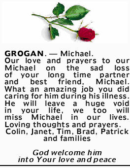 GROGAN, Michael   Our love and prayers to our Michael on the sad loss of your long time partn...