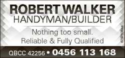 HANDYMAN/BUILDER Nothing too small. Reliable & Fully Qualified QBCC 42256 * 0456 113 168 6797838...