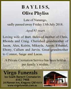 B A Y L I S S, Olive Phyliss Late of Nanango, sadly passed away Friday 13th July 2018. Aged 81 years...