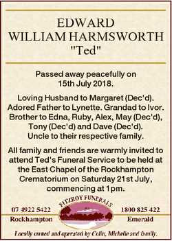 "EDWARD WILLIAM HARMSWORTH ""Ted"" Passed away peacefully on 15th July 2018. Loving Husband t..."