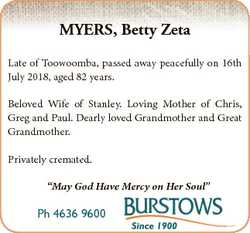 MYERS, Betty Zeta Late of Toowoomba, passed away peacefully on 16th July 2018, aged 82 years. Belove...