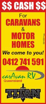 $$ Cash $$ For Caravans Motor hoMes 6816977aa & We come to you! 0412 741 591 ca arAvan RV Queensland l d