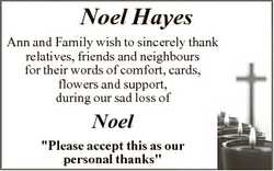 Noel Hayes Ann and Family wish to sincerely thank relatives, friends and neighbours for their words...