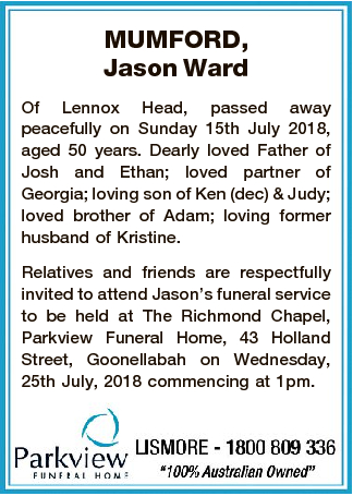 MUMFORD, Jason Ward Of Lennox Head, passed away peacefully on Sunday 15th July 2018, aged 50 years.