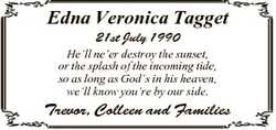 Edna Veronica Tagget 21st July 1990 He'll ne'er destroy the sunset, or the splash of the inc...