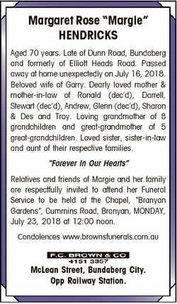 "Margaret Rose ""Margie"" HENDRICKS Aged 70 years. Late of Dunn Road, Bundaberg and formerly..."