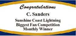 Congratulations C. Sanders Sunshine Coast Lightning Biggest Fan Competition Monthly Winner
