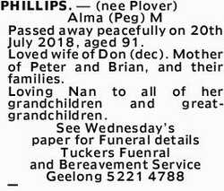 PHILLIPS. _ (nee Plover) Alma (Peg) M Passed away peacefully on 20th July 2018, aged 91. Loved wi...