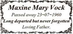 Maxine Mary Vock Passed away 23071960 Long departed but never forgotten Loving Father.