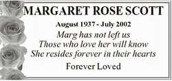 MARGARET ROSE SCOTT August 1937 - July 2002 Marg has not left us Those who love her will know She re...