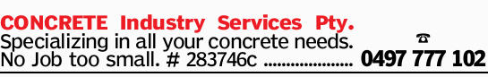 CONCRETE Industry Services Pty. Specializing in all your concrete needs. No Job too small. # 2837...