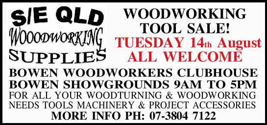 BOWEN WOODWORKERS CLUBHOUSE   BOWEN SHOWGROUNDS 9AM TO 5PM   FOR ALL YOUR WOODTURNING &am...