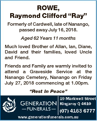 "ROWE, Raymond Clifford ""Ray"" Formerly of Cardwell, late of Nanango, passed away July 16..."