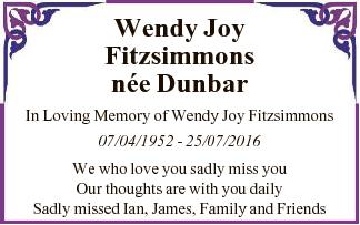 Wendy Joy Fitzsimmons nee Dunbar In Loving Memory of Wendy Joy Fitzsimmons 07/04/1952 - 25/07/2016 We...