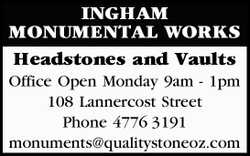 INGHAM MONUMENTAL WORKS   Headstones and Vaults Office Open Monday 9am - 1pm   108 Lanner...