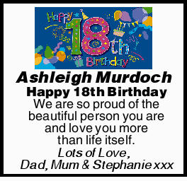 Ashleigh Murdoch Happy 18th Birthday We are so proud of the beautiful person you are and love you...
