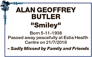 "ALAN GEOFFREY BUTLER ""Smiley"" Born 5-11-1938 Passed away peacefully at Estia Health Centre on..."