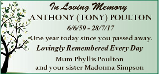 In Loving Memory ANTHONY (TONY) POULTON 6/6/59 - 28/7/17 One year today since you passed away. Lovingly...
