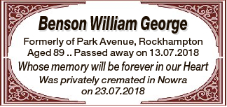 Benson William George Formerly of Park Avenue, Rockhampton Aged 89 .. Passed away on 13.07.2018 Whose...