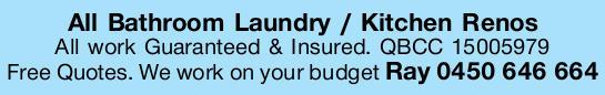 All Bathroom Laundry / Kitchen Renos   All work Guaranteed & Insured.   QBCC 15005979...