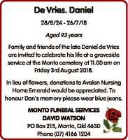 De Vries. Daniel   28/8/24 - 26/7/18   Aged 93 years   Family and friends of the late...