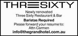 Newly renovated Three Sixty Restaurant & Bar  Baristas Required  Please forward your...