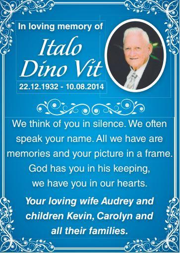 In loving memory of Italo Dino Vit   22.12.1932 - 10.08.2014   We think of you in...