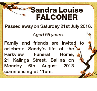 Sandra Louise FALCONER Passed away on Saturday 21st July 2018. Aged 55 years. Family and friends are...