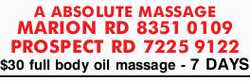 A ABSOLUTE MASSAGE    MARION RD 8351 0109    PROSPECT RD 7225 9122    $30 full body o...
