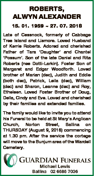 ROBERTS, ALWYN ALEXANDER 15. 01. 1959  27. 07. 2018 Late of Cessnock, formerly of Cabbage Tree Island...