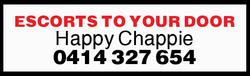 ESCORTS TO YOUR DOOR Happy Chappie 0414 327 654