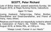 SCOTT, Peter Richard    Late of Bribie Island, passed peacefully Sunday, 5th August 2018, at...