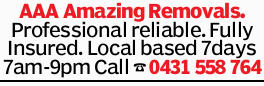 AAA Amazing Removals. Professional reliable. Fully Insured. Local based 7days 7am-9pm Call