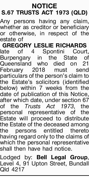 NOTICE S.67 TRUSTS ACT 1973 (QLD)   Any persons having any claim, whether as creditor or bene...