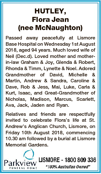 HUTLEY, Flora Jean (nee McNaughton) Passed away peacefully at Lismore Base Hospital on Wednesday 1st...