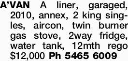 <p> A'VAN A liner, garaged, 2010, annex, 2 king singles, aircon, twin burner gas stove, 2way...