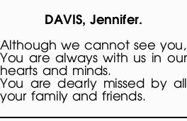 Although we cannot see you, You are always with us in our hearts and minds. You are dearly...