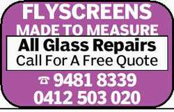 Made to measure flyscreens  All Glass and Window Repairs   Call for a free quote