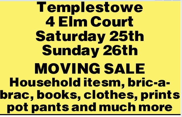 Templestowe 4 Elm Court Saturday 25th Sunday 26th MOVING SALE Household itesm, bric-a-brac, books...