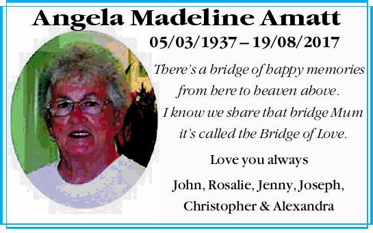 Angela Madeline Amatt    05/03/1937 19/08/2017    There's a bridge of happy memories...