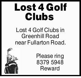 Lost 4 Golf Clubs   Lost 4 Golf Clubs in Greenhill Road near Fullarton Road.   Please rin...