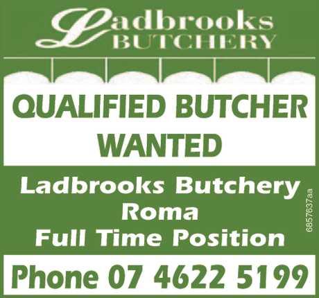 <p> Ladbrooks Butchery </p> <p> Roma </p> <p> Full Time Position </p> <p> Phone 07 4622...</p>