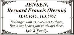 JENSEN, Bernard Francis (Bernie) 15.12.1919 - 11.8.2004 No longer with us, our lives to share, But i...